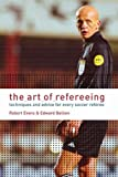 The Art of Refereeing: Techniques and Advice for Every Soccer Referee (0713672110) by Evans, Robert