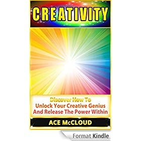 Creativity: Discover How To Unlock Your Creative Genius And Release The Power Within (creative thinking, creativity boosters, creative process) (English Edition)