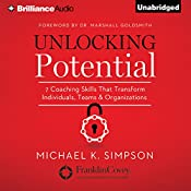 Unlocking Potential: 7 Coaching Skills That Transform Individuals, Teams, and Organizations | [Michael K. Simpson, Dr. Dr. Marshall Goldsmith - foreword]