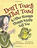 img - for Don't Touch That Toad and Other Strange Things Adults Tell You by Rondina, Catherine (2014) Paperback book / textbook / text book
