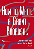 Cheryl Carter New How to Write a Grant Proposal (Wiley Nonprofit Law, Finance and Management Series)