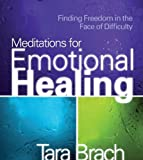 Tara Brach Meditations for Emotional Healing: Finding Freedom in the Face of Difficulty