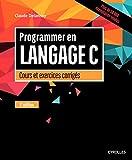 Programmer en langage C : Cours et exercices corrigés...