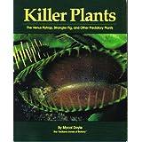 Killer Plants: The Venus Flytrap, Strangler Fig, and Other Predatory Plants ~ Mycol Doyle