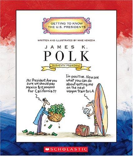 James K. Polk: Eleventh President 1845-1849 (Getting to Know the U.S. Presidents)