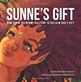 Sunnes Gift: How Sunne Overcame Bullying to Reclaim Gods Gift