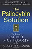 img - for The Psilocybin Solution: The Role of Sacred Mushrooms in the Quest for Meaning book / textbook / text book