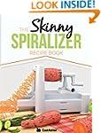 The Skinny Spiralizer Recipe Book: De...