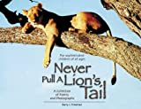 Never Pull a Lion's Tail!: A collection of poetry and photographs about animasl of Africa For Sophisticated Children of all Ages