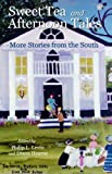 Sweet Tea and Afternoon Tales: More Stories From the South (The Gulf Coast Writers Association Book 2)
