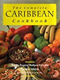 The Complete Caribbean Cookbook: Totally Tropical Recipes from the Paradise Islands