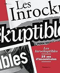 Les Inrockuptibles : 25 ans d'insoumission par Laurent Chollet