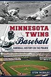 Minnesota Twins Baseball: Hardball History on the Prairie (Sports History)