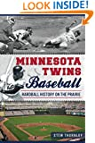 Minnesota Twins Baseball: Hardball History on the Prairie (Sports History)