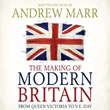 The Making of Modern Britain (       ABRIDGED) by Andrew Marr Narrated by Andrew Marr