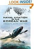Naval Aviation in the Korean War: Aircraft, Ships, and Men