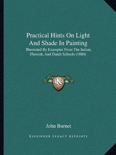 Practical Hints on Light and Shade in Painting: Illustrated by Examples from the Italian, Flemish, and Dutch Schools (1880)
