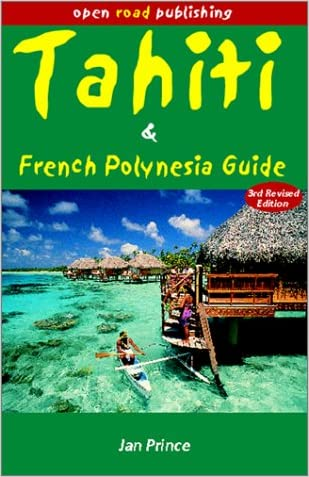 Tahiti & French Polynesia Guide, 3rd Edition (Open Road's Tahiti & French Polynesia Guide)