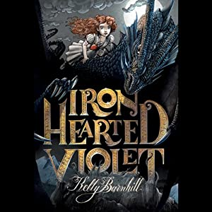 Iron Hearted Violet | [Kelly Barnhill]