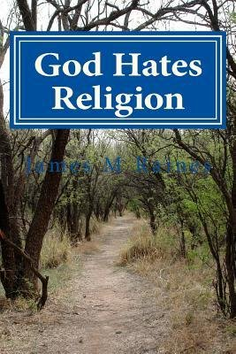 God Hates Religion: and Some Day will do away with them all by Raines, Mr. James M (2014) Paperback