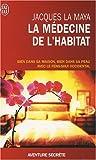 echange, troc Jacques La Maya - La médecine de l'habitat : Bien dans sa maison, bien dans sa peau avec le feng-shui occidental
