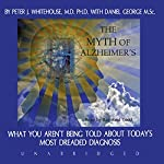 The Myth of Alzheimer's | Peter J. Whitehouse,Daniel George