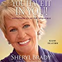 You Have It in You: Empowered to Do the Impossible (       UNABRIDGED) by Sheryl Brady Narrated by Sheryl Brady