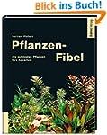 Pflanzen-Fibel - Die sch�nsten Pflanz...