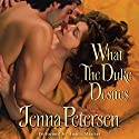 What the Duke Desires Audiobook by Jenna Petersen Narrated by Angèle Masters