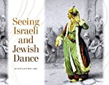 img - for Seeing Israeli and Jewish Dance (Raphael Patai Series in Jewish Folklore and Anthropology) book / textbook / text book