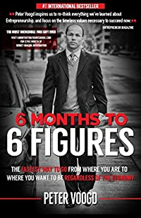 6 Months To 6 Figures by Peter Voogd ebook deal