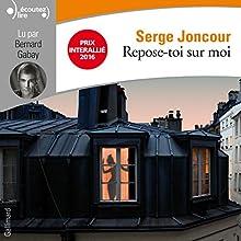 Repose-toi sur moi | Livre audio Auteur(s) : Serge Joncour Narrateur(s) : Bernard Gabay