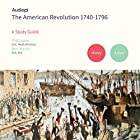 The American Revolutuion 1740-1796 - An Audiopi Study Guide: Audio Tutorials for those studying and teaching the American Revolution Vortrag von Phil Lyons, Ben Marsh Gesprochen von: Kevin Murphy, Olivia Mace