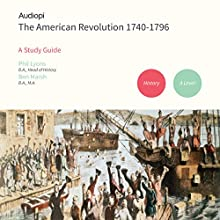 The American Revolutuion 1740-1796 - An Audiopi Study Guide: Audio Tutorials for those studying and teaching the American Revolution Lecture by Phil Lyons, Ben Marsh Narrated by Kevin Murphy, Olivia Mace