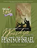 Life Principles for Worship from the Feasts of Israel (Following God Discipleship Series)