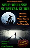 Self-Defense Survival Guide: How To Survive When You're Fighting For Your Life (Survival Guide Series Book 1)