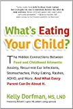 Whats Eating Your Child?: The Hidden Connections Between Food and Childhood Ailments:. . .