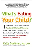 What's Eating Your Child?: The Hidden Connection Between Food and Your Child's Well-Being Front Cover