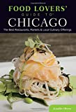 Food Lovers' Guide to® Chicago: The Best Restaurants, Markets & Local Culinary Offerings (Food Lovers' Series)