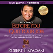 Rich Dad's Before You Quit Your Job: 10 Real-Life Lessons Every Entrepreneur Should Know About Building a Multimillion-Dollar Business | [Robert T. Kiyosaki]