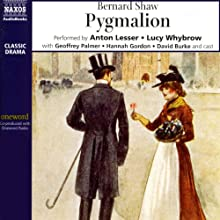 Pygmalion (       UNABRIDGED) by Bernard Shaw Narrated by Anton Lesser, Lucy Whybrow, Geoffrey Palmer, full cast