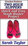 Crochet Pattern - Two Hour Slippers: Quick and Easy Stash-Buster Project