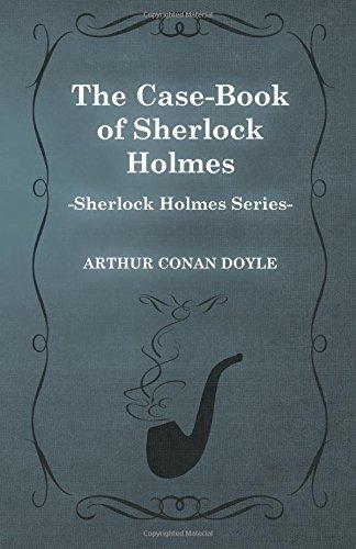The Case-Book of Sherlock Holmes (Sherlock Holmes Series)