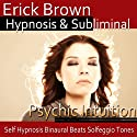 Psychic Intuition Hypnosis: Open Your Mind's Eye & Aura Vibrations , Hypnosis, Self-Help, Binaural Beats, Solfeggio Tones  by Erick Brown Hypnosis Narrated by Erick Brown Hypnosis