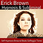Psychic Intuition Hypnosis: Open Your Mind's Eye & Aura Vibrations , Hypnosis, Self-Help, Binaural Beats, Solfeggio Tones | Erick Brown Hypnosis