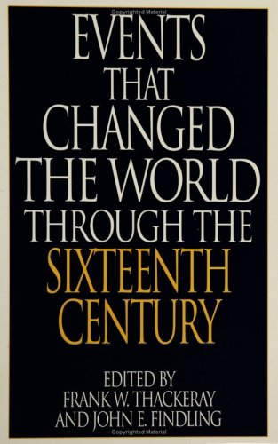 Events That Changed the World Through the Sixteenth Century (Greenwood Press