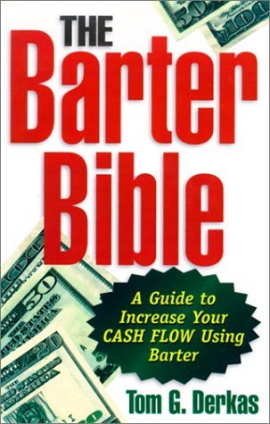 The Barter Bible: A Guide to Increase Your Cash Flow Using Barter