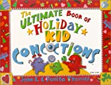 The Ultimate Book of Holiday Kid Concoctions (The Ultimate Book of Kid Concoctions)