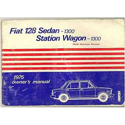 Fiat 128 Sedan, Station Wagon - 1300 North American Versions (1975 Owners Manual) (1975)