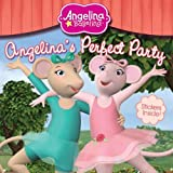 Angelina's Perfect Party (Angelina Ballerina)